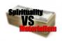 Spirituality vs Materialism